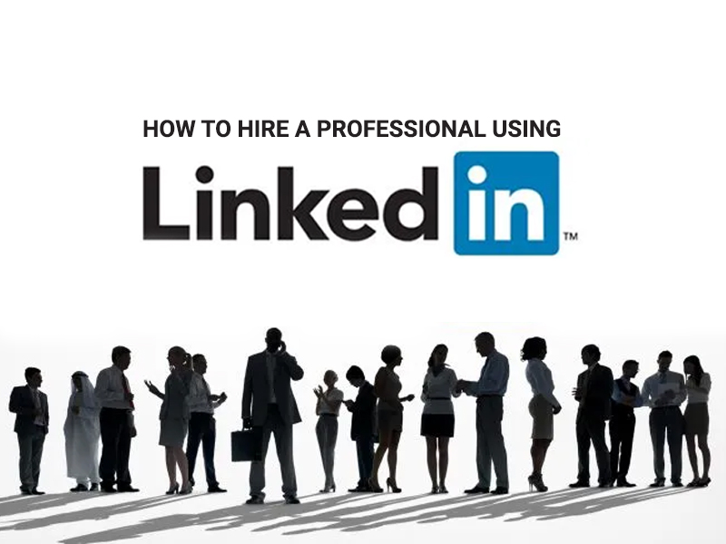 How to Hire a Professional Using LinkedIn